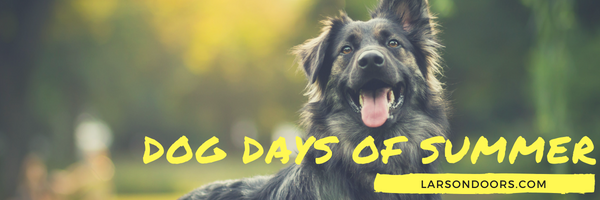 LARSON Doors Dog Days of Summer Contest!